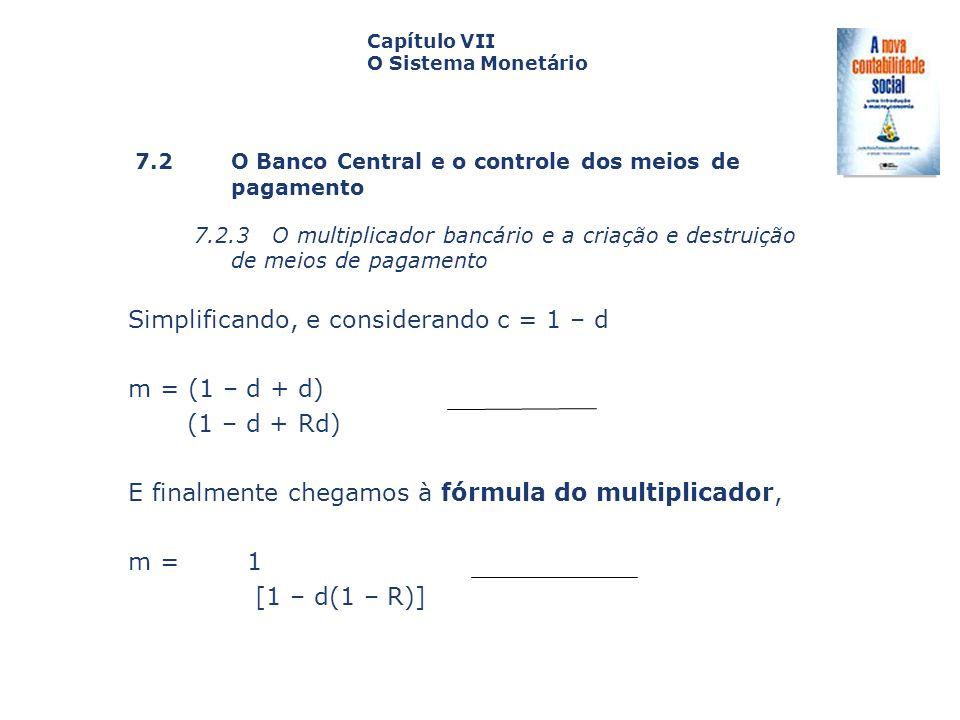 Simplificando, e considerando c = 1 – d m = (1 – d + d) (1 – d + Rd)