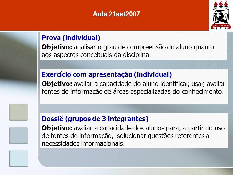 Aula 21set2007 Prova (individual) Objetivo: analisar o grau de compreensão do aluno quanto aos aspectos conceituais da disciplina.
