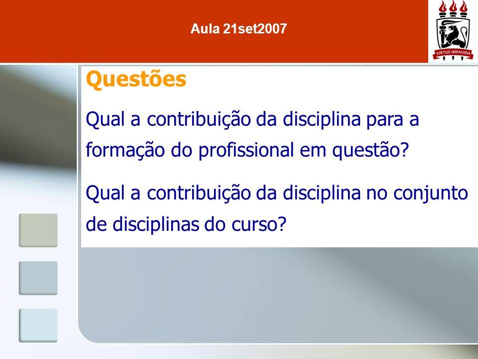 Aula 21set2007 Questões. Qual a contribuição da disciplina para a formação do profissional em questão