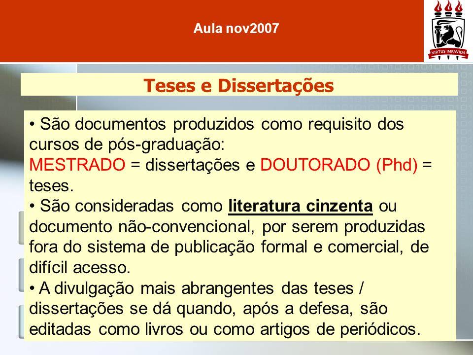 Aula nov2007 Teses e Dissertações. São documentos produzidos como requisito dos cursos de pós-graduação: