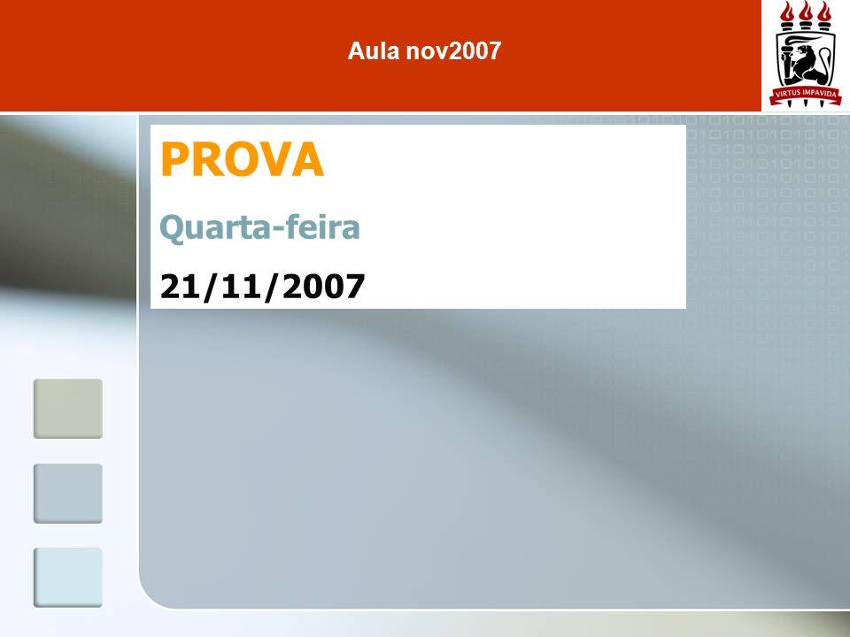 Aula nov2007 PROVA Quarta-feira 21/11/2007