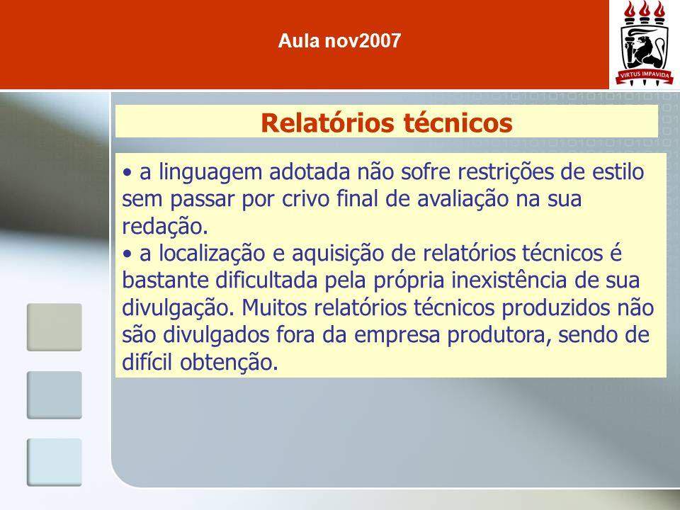 Aula nov2007 Relatórios técnicos. a linguagem adotada não sofre restrições de estilo sem passar por crivo final de avaliação na sua redação.