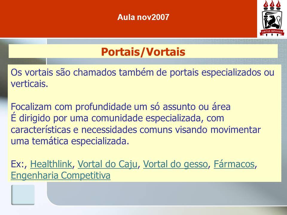 Aula nov2007 Portais/Vortais. Os vortais são chamados também de portais especializados ou verticais.