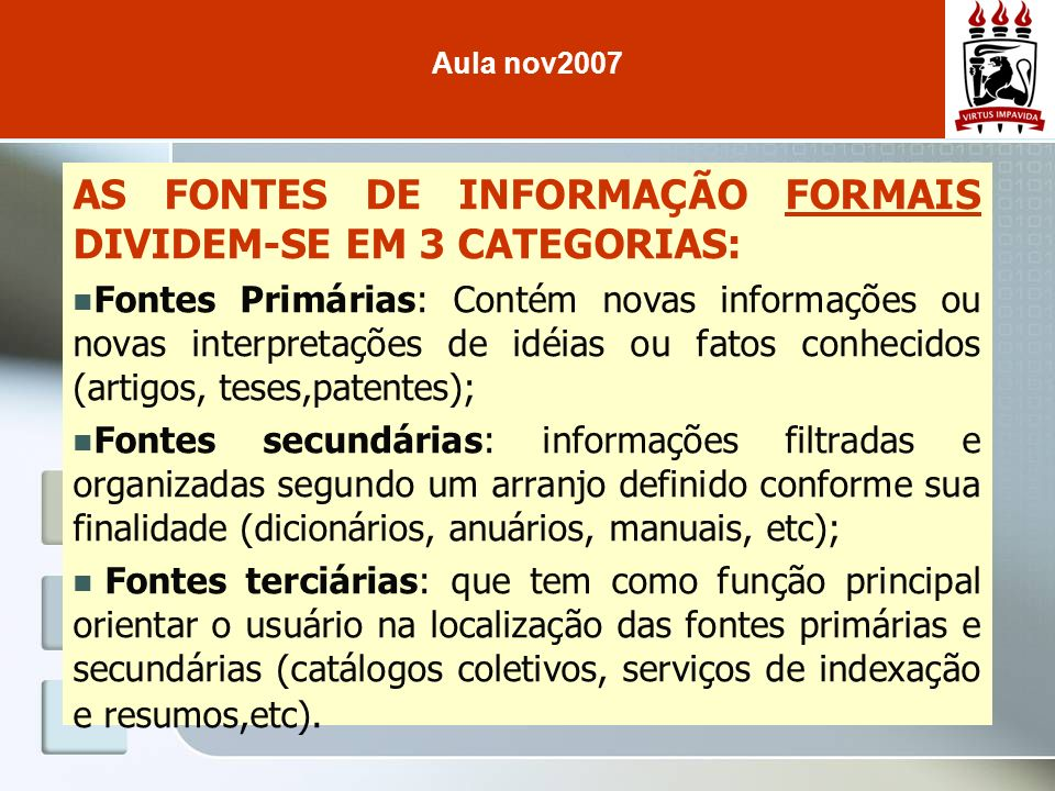 AS FONTES DE INFORMAÇÃO FORMAIS DIVIDEM-SE EM 3 CATEGORIAS: