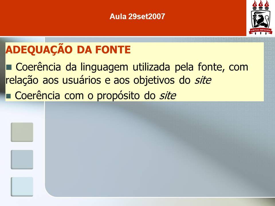 Aula 29set2007ADEQUAÇÃO DA FONTE. Coerência da linguagem utilizada pela fonte, com relação aos usuários e aos objetivos do site.