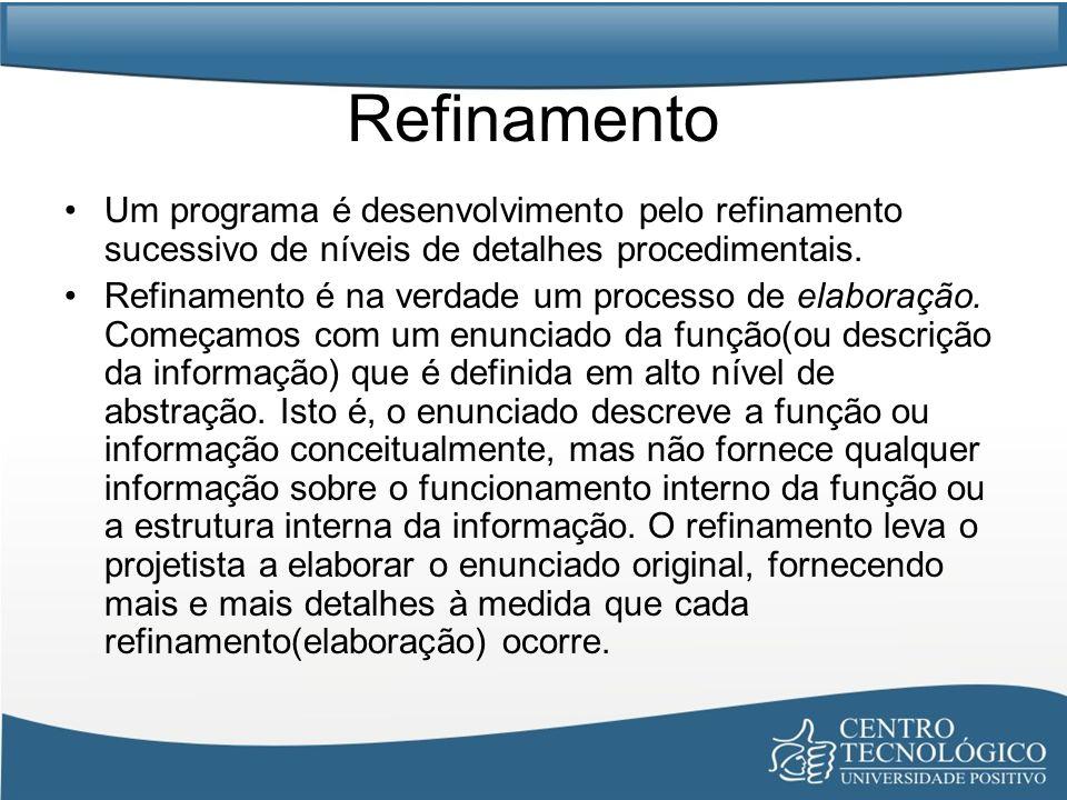 Refinamento Um programa é desenvolvimento pelo refinamento sucessivo de níveis de detalhes procedimentais.