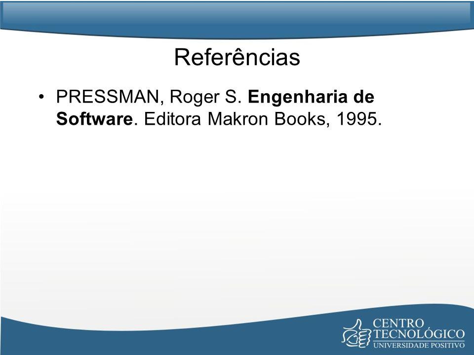 Referências PRESSMAN, Roger S. Engenharia de Software. Editora Makron Books, 1995.