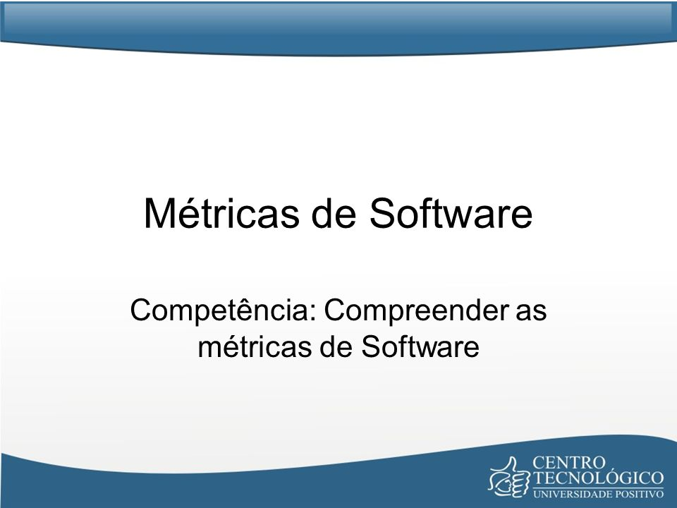 Competência: Compreender as métricas de Software