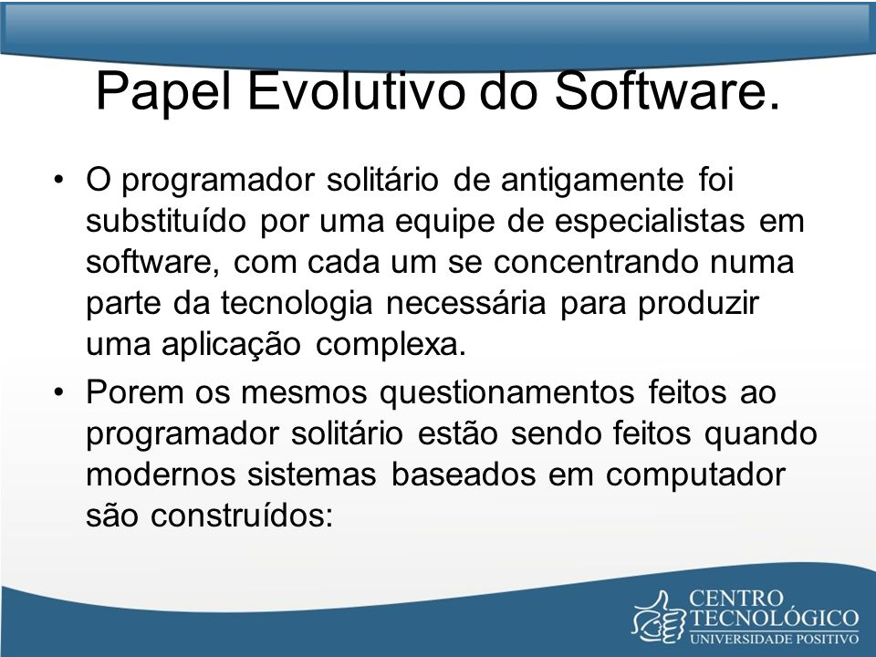 Papel Evolutivo do Software.