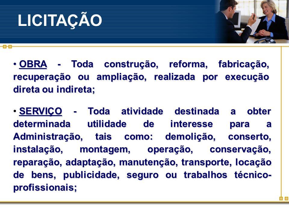 LICITAÇÃO OBRA - Toda construção, reforma, fabricação, recuperação ou ampliação, realizada por execução direta ou indireta;