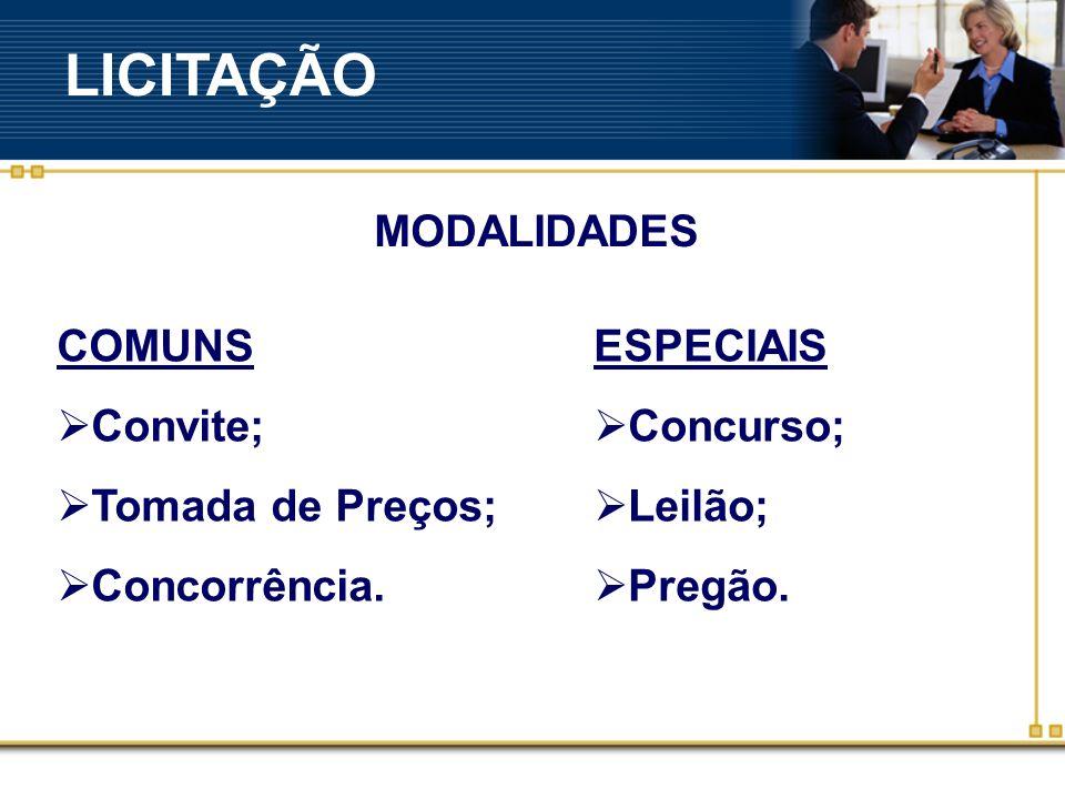LICITAÇÃO MODALIDADES COMUNS Convite; Tomada de Preços; Concorrência.