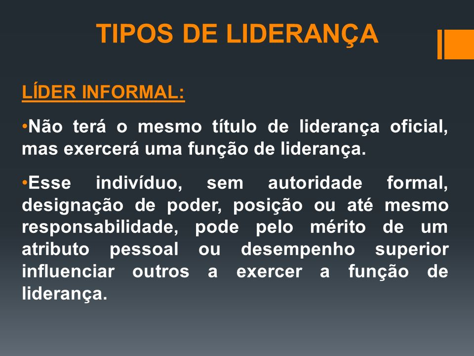TIPOS DE LIDERANÇA LÍDER INFORMAL: