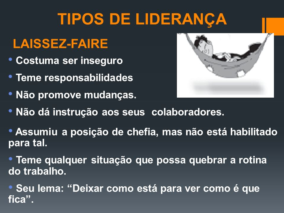 TIPOS DE LIDERANÇA LAISSEZ-FAIRE Costuma ser inseguro