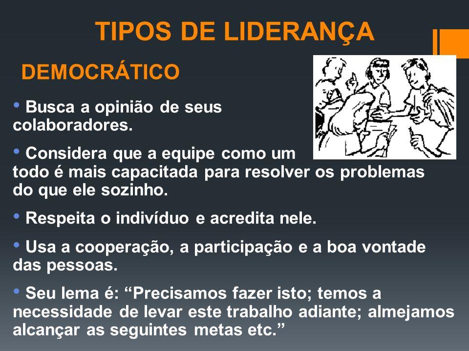 TIPOS DE LIDERANÇA DEMOCRÁTICO Busca a opinião de seus colaboradores.