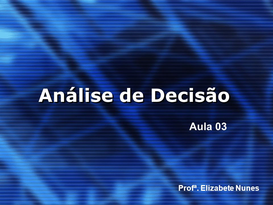 Análise de Decisão Aula 03 Profª. Elizabete Nunes