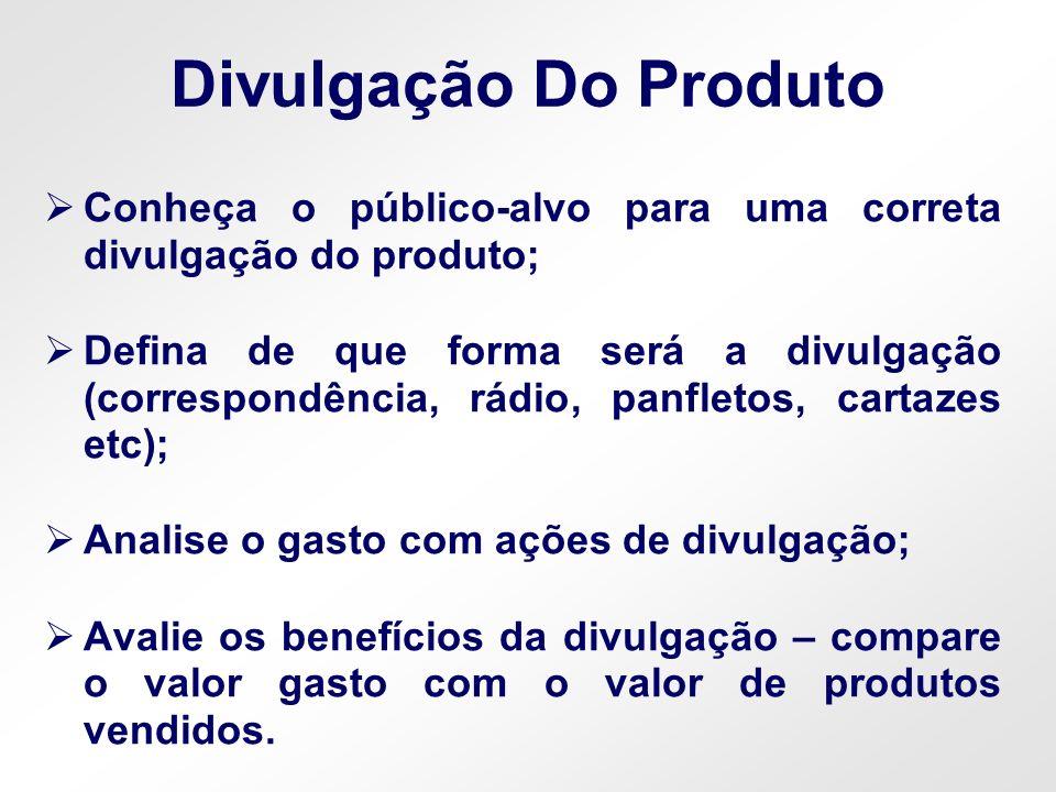 Divulgação Do Produto Conheça o público-alvo para uma correta divulgação do produto;