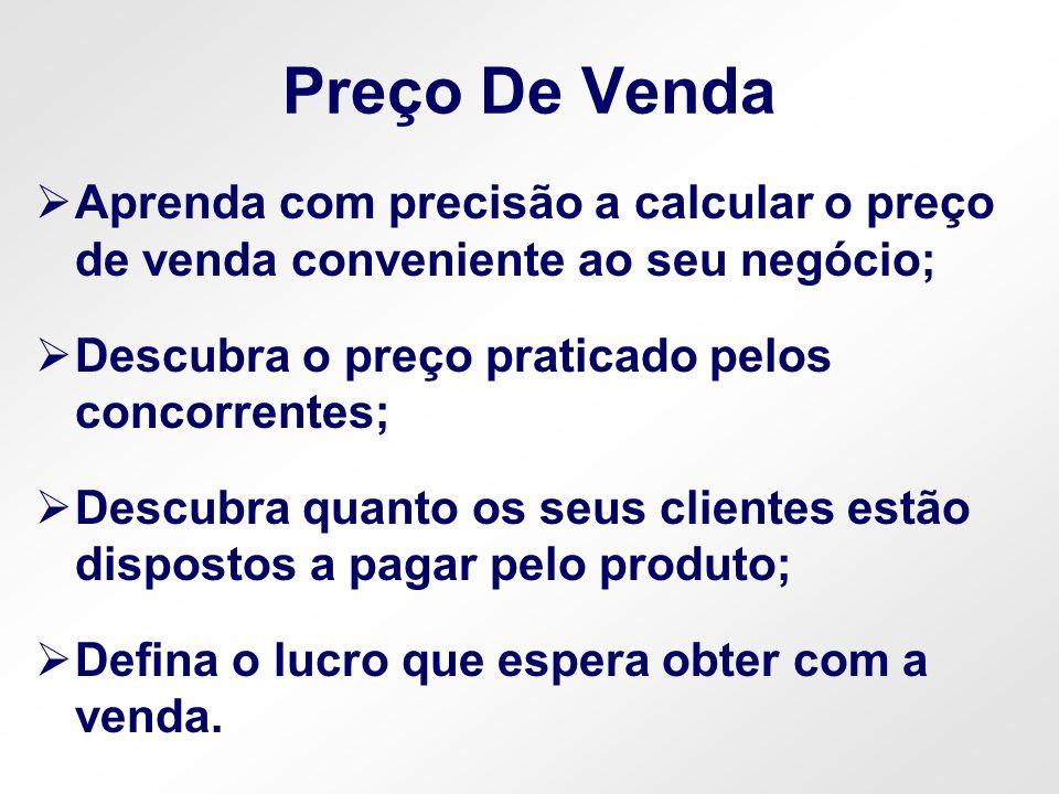 Preço De Venda Aprenda com precisão a calcular o preço de venda conveniente ao seu negócio; Descubra o preço praticado pelos concorrentes;