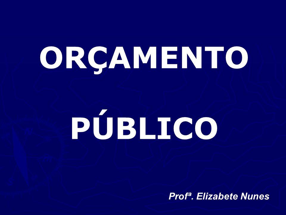 ORÇAMENTO PÚBLICO Profª. Elizabete Nunes