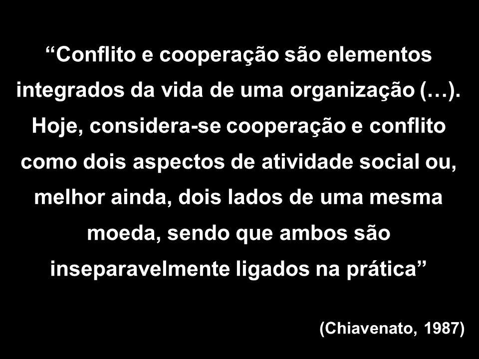 Conflito e cooperação são elementos integrados da vida de uma organização (…).