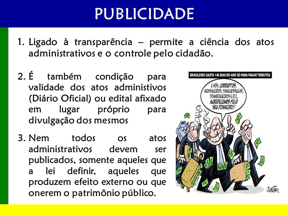 PUBLICIDADE Ligado à transparência – permite a ciência dos atos administrativos e o controle pelo cidadão.