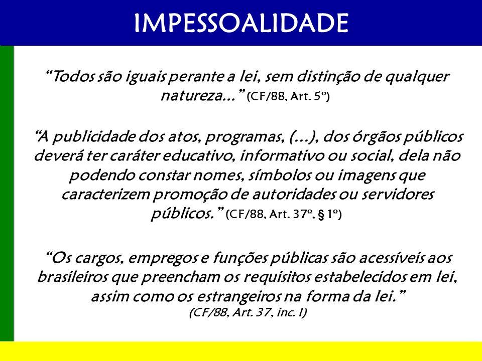IMPESSOALIDADE Todos são iguais perante a lei, sem distinção de qualquer natureza... (CF/88, Art. 5º)