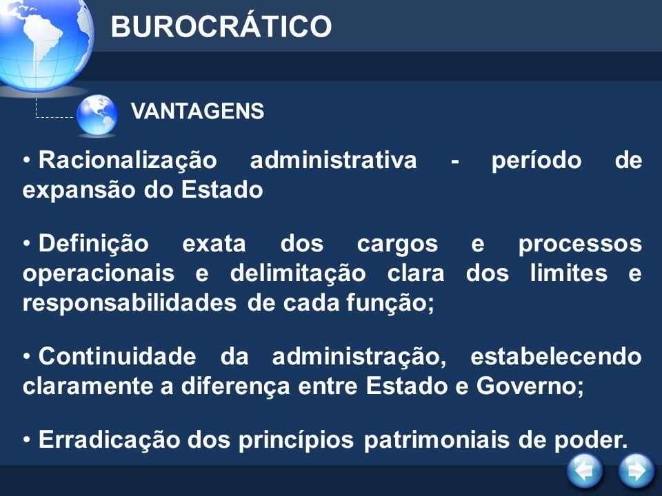 BUROCRÁTICO VANTAGENS. Racionalização administrativa - período de expansão do Estado.