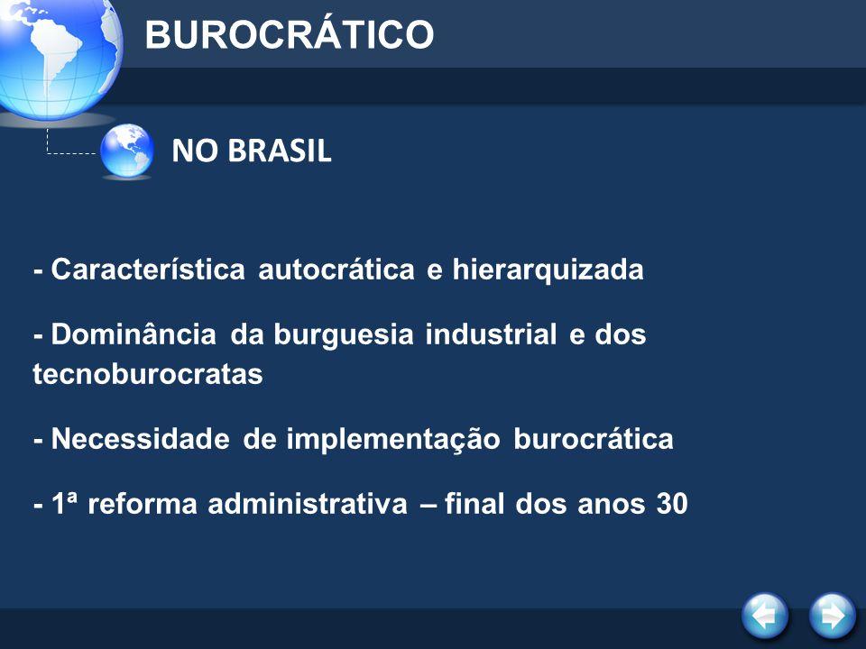 BUROCRÁTICO NO BRASIL - Característica autocrática e hierarquizada