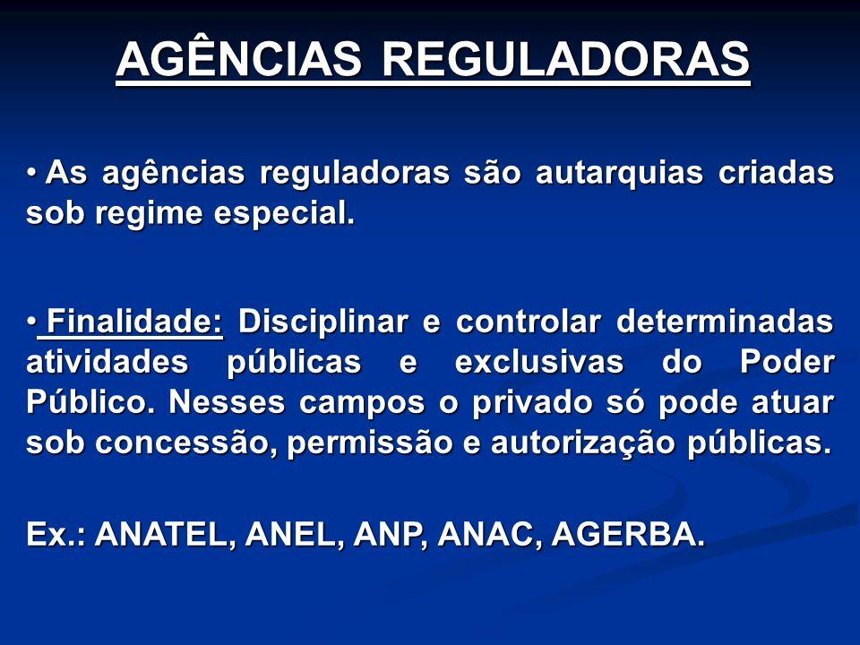 AGÊNCIAS REGULADORAS As agências reguladoras são autarquias criadas sob regime especial.