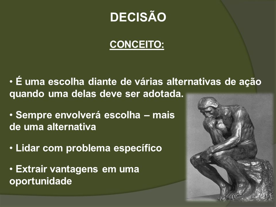 DECISÃO CONCEITO: É uma escolha diante de várias alternativas de ação quando uma delas deve ser adotada.