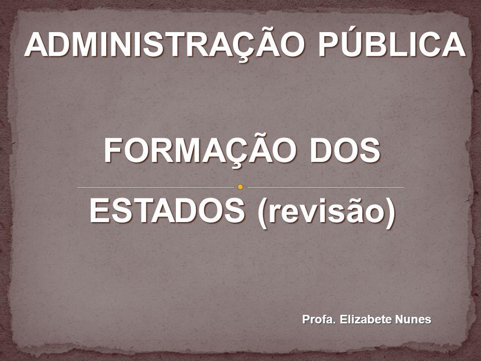 ADMINISTRAÇÃO PÚBLICA FORMAÇÃO DOS ESTADOS (revisão)