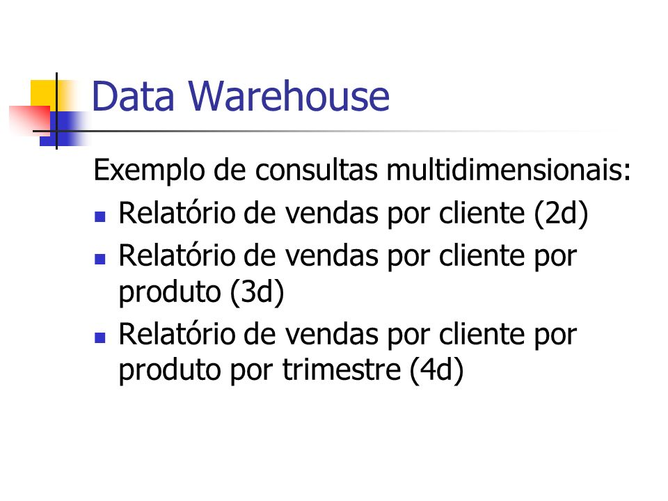 Data Warehouse Exemplo de consultas multidimensionais: