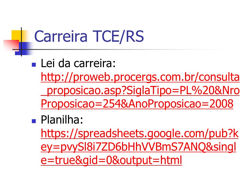 Carreira TCE/RS Lei da carreira: http://proweb.procergs.com.br/consulta_proposicao.asp SiglaTipo=PL%20&NroProposicao=254&AnoProposicao=2008.