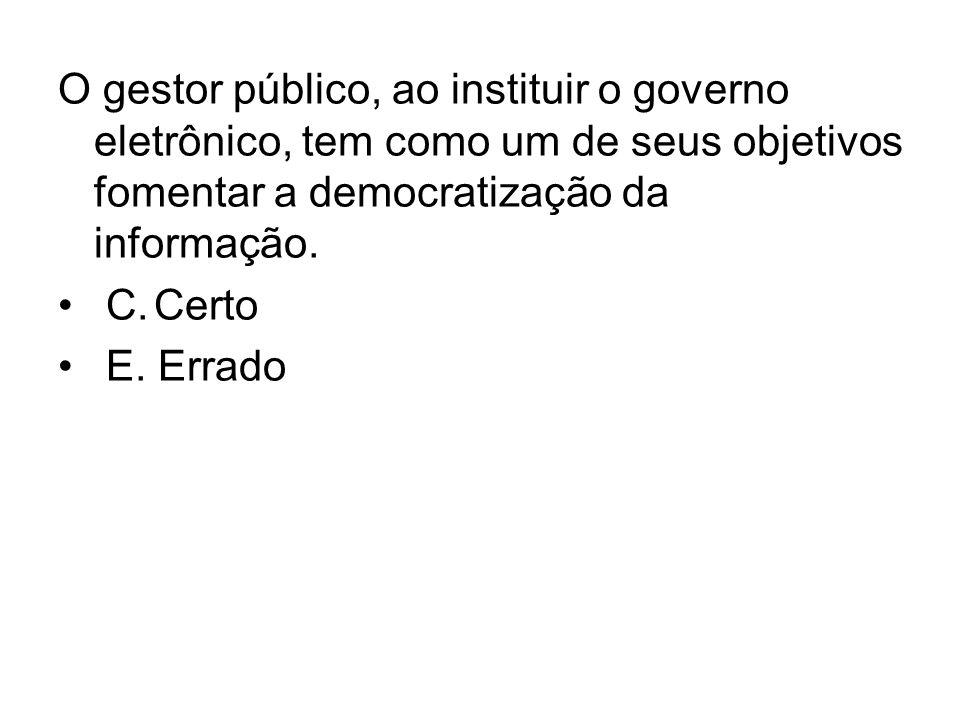 O gestor público, ao instituir o governo eletrônico, tem como um de seus objetivos fomentar a democratização da informação.