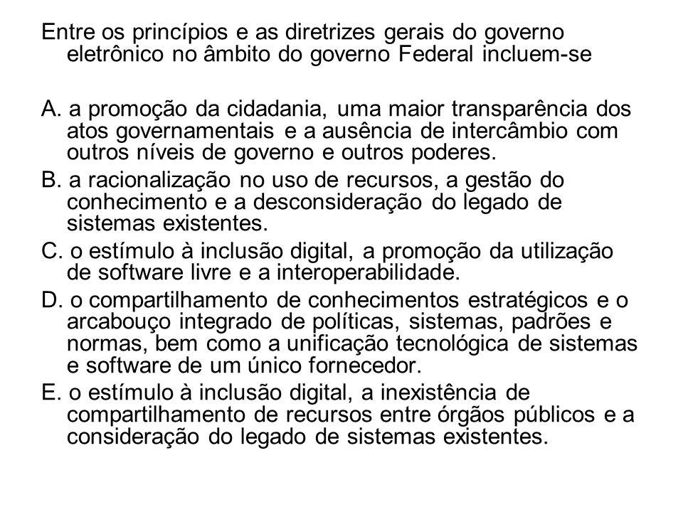 Entre os princípios e as diretrizes gerais do governo eletrônico no âmbito do governo Federal incluem-se