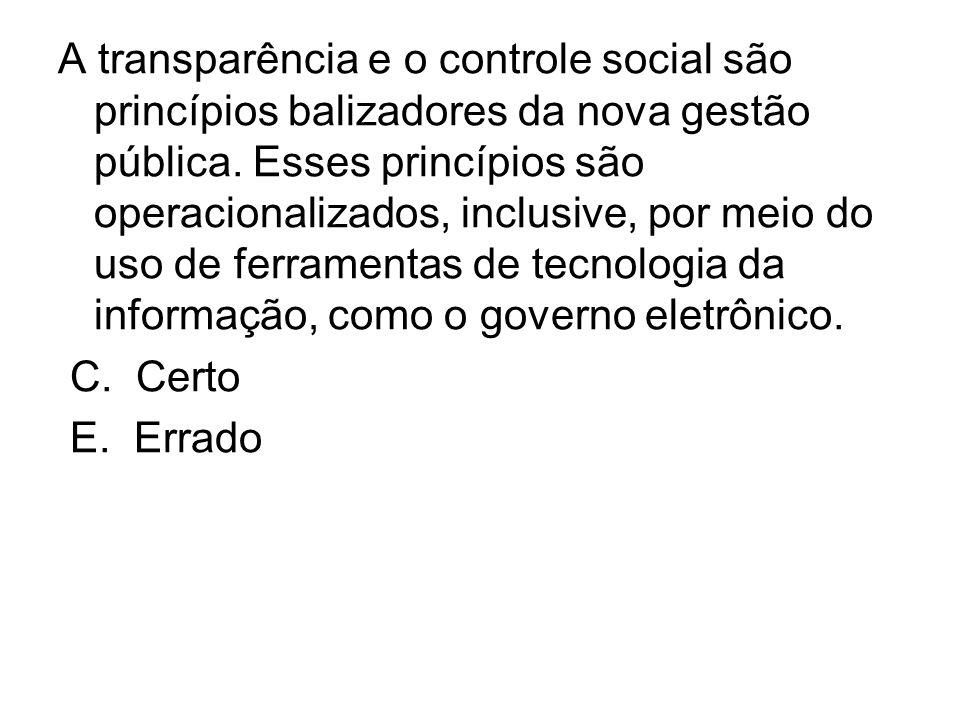 A transparência e o controle social são princípios balizadores da nova gestão pública. Esses princípios são operacionalizados, inclusive, por meio do uso de ferramentas de tecnologia da informação, como o governo eletrônico.