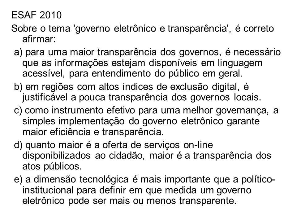 ESAF 2010 Sobre o tema governo eletrônico e transparência , é correto afirmar: