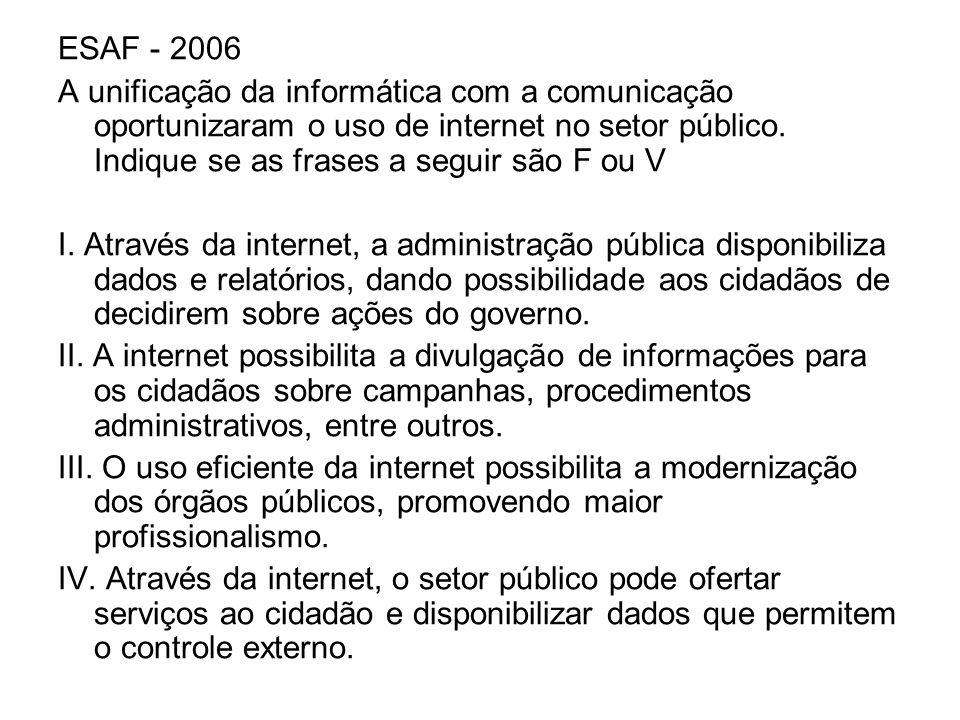 ESAF - 2006 A unificação da informática com a comunicação oportunizaram o uso de internet no setor público. Indique se as frases a seguir são F ou V.