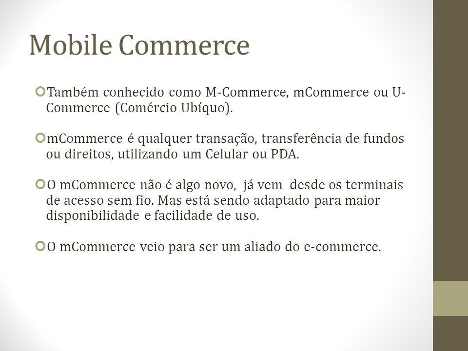 Mobile Commerce Também conhecido como M-Commerce, mCommerce ou U-Commerce (Comércio Ubíquo).