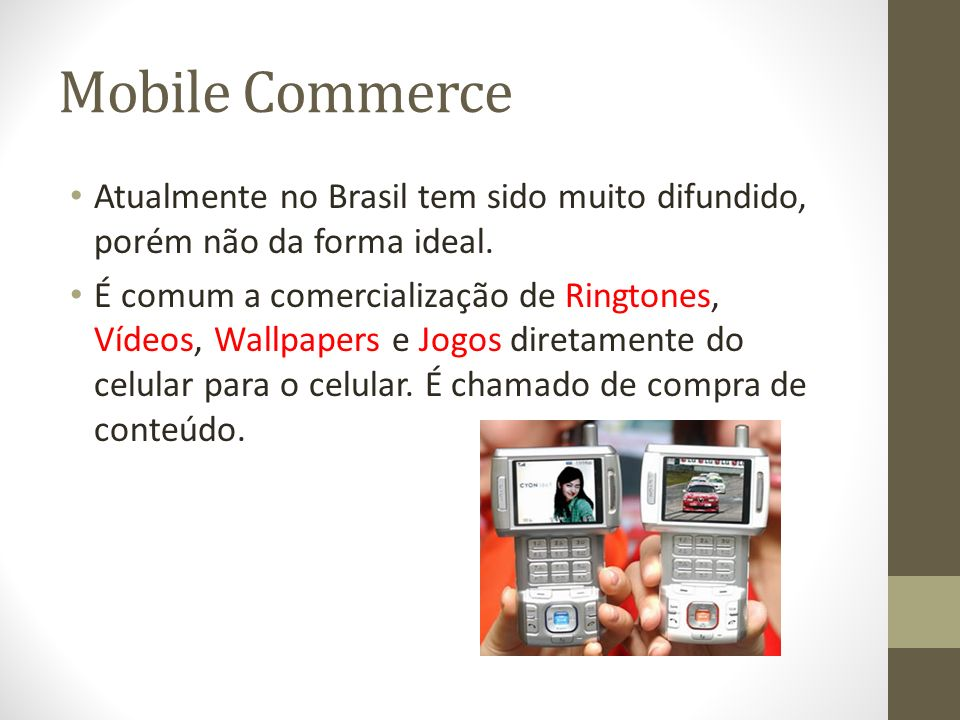 Mobile CommerceAtualmente no Brasil tem sido muito difundido, porém não da forma ideal.