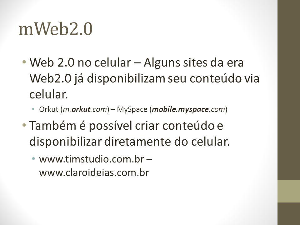 mWeb2.0Web 2.0 no celular – Alguns sites da era Web2.0 já disponibilizam seu conteúdo via celular.