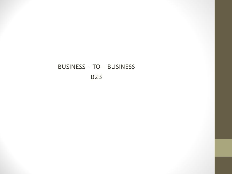 BUSINESS – TO – BUSINESS