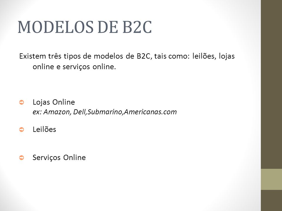 MODELOS DE B2CExistem três tipos de modelos de B2C, tais como: leilões, lojas online e serviços online.