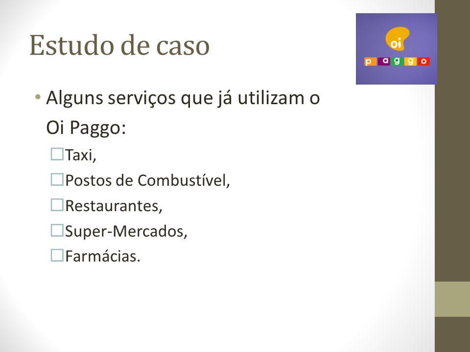 Estudo de caso Alguns serviços que já utilizam o Oi Paggo: Taxi,