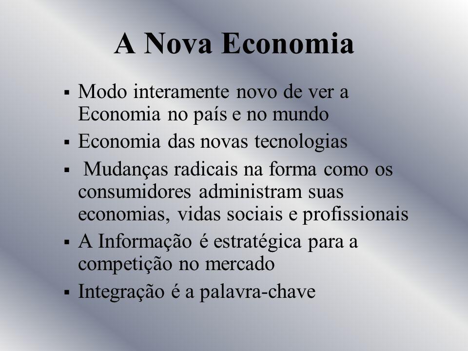 A Nova Economia Modo interamente novo de ver a Economia no país e no mundo. Economia das novas tecnologias.