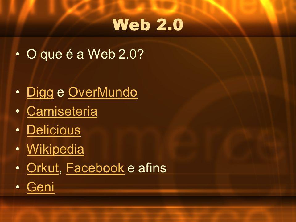 Web 2.0 O que é a Web 2.0 Digg e OverMundo Camiseteria Delicious
