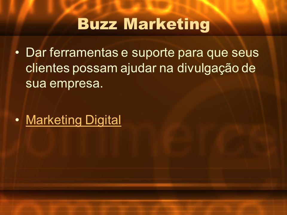 Buzz Marketing Dar ferramentas e suporte para que seus clientes possam ajudar na divulgação de sua empresa.