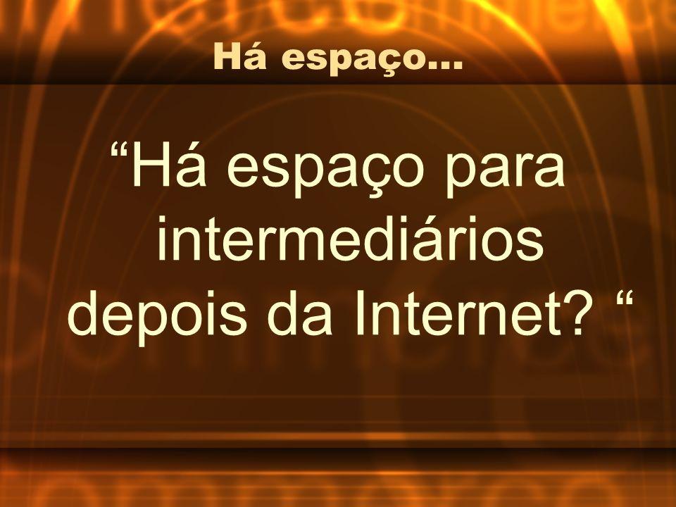Há espaço para intermediários depois da Internet