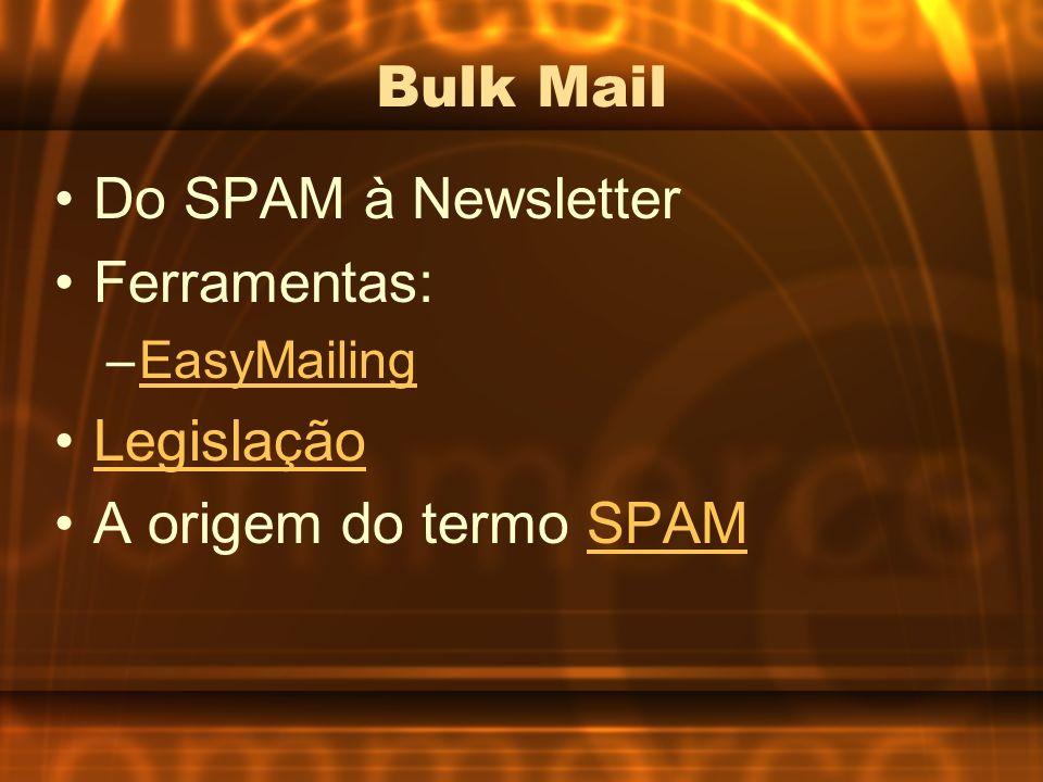 Bulk Mail Do SPAM à Newsletter Ferramentas: Legislação