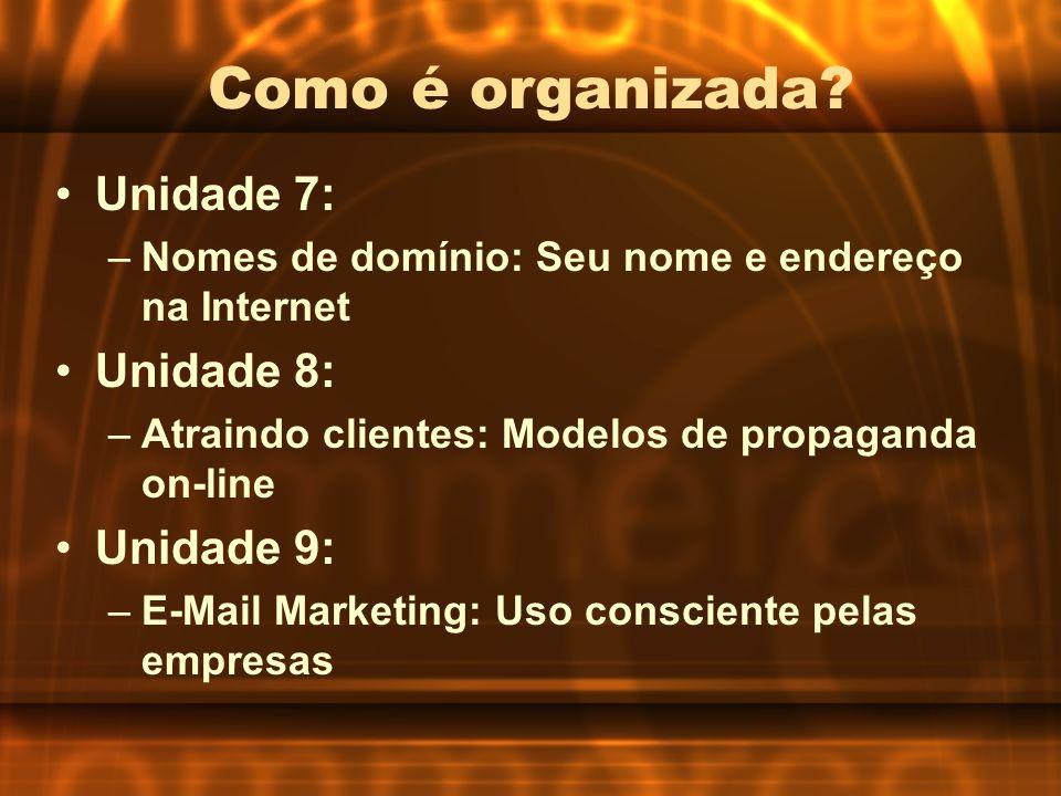 Como é organizada Unidade 7: Unidade 8: Unidade 9: