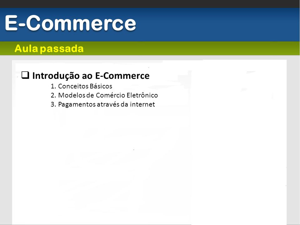 E-Commerce Aula passada Introdução ao E-Commerce 1. Conceitos Básicos